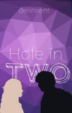 Hole in Two by delinxent
