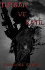 TUTSAK ve KATİL by Fatmanur_erturul