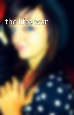the lifes war
