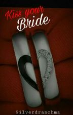 Kiss your Bride (story unpublished) by silverdranchma