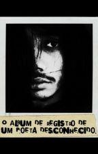 O Álbum de Registro de um Poeta Desconhecido by DanielMoreira-1