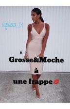 Grosse&Moche à Une Frappe {FINIS} by Aylaaa_01