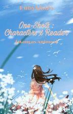 One-shots : Characters x Reader [Manga/Animes] by rubyana25