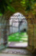Tough Love (Damian Wayne x Reader) by BCJMR14