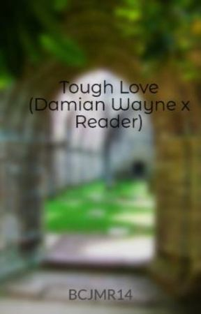 Tough Love (Damian Wayne x Reader) by BCJMR14