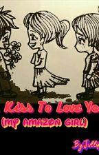 One Kiss To Love U(My Amazon Girl) by JullipearlOla