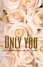 Only you ( Montgomery de la Cruz ) by 13rybabes