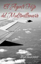 El Agente Hijo del Multimillonario by Clau2303