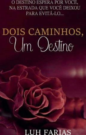 Dois Caminhos, um Destino. by LuhFarias3