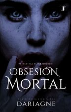 Obsesión Mortal. by Dariagne