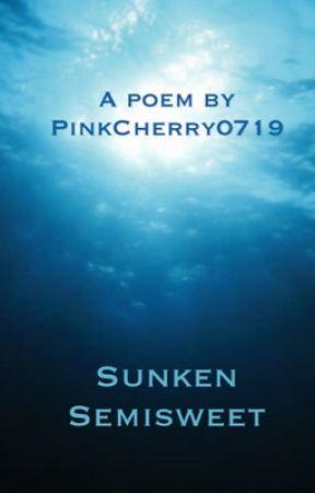 Sunken Semisweet (A Short Poem)  by PinkCherry0719