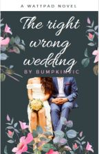 The Right Wrong Wedding by bumpkinVic