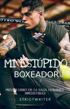 MI ESTÚPIDO BOXEADOR© ✓ [Libro I Hombres irresistibles] by Iam_SayraCruz