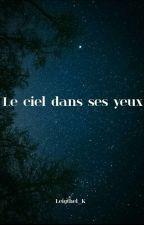 Le Ciel Dans Ses Yeux. by Leigthel_K