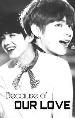Đọc truyện [Taegi] Because of our love