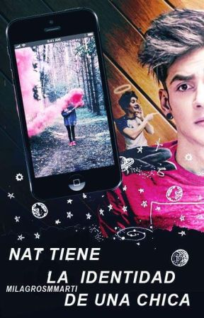 Nat tiene la identidad de una chica by MilagrosMmarti
