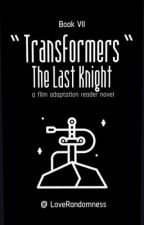 Transformers : The Last Knight [Bumblebee X Reader] Book VII by LoveRandomness