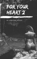 For Your Heart II by Africanpisces