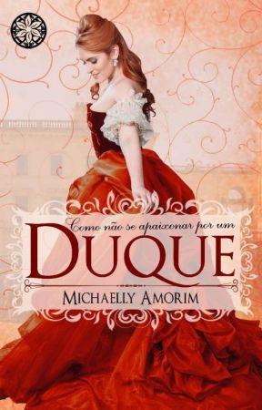 Como não se apaixonar por um Duque (DEGUSTAÇÃO) by MichaellyAmorim