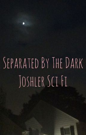 Separated By The Dark ~ Joshler Sci-fi by MaddieAnnann