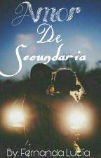 Amor De Secundaria. by Fernanda_Lucia_03
