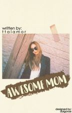 AWESOME MOM by ttalamor