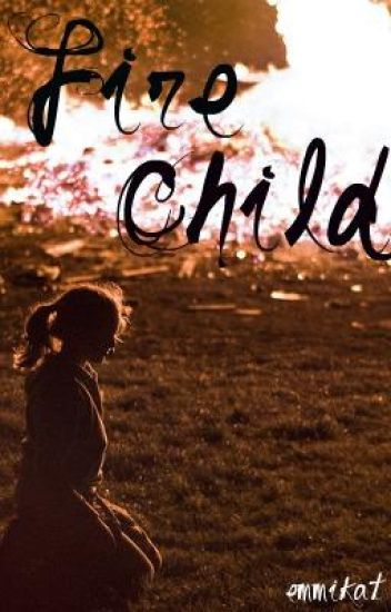 Fire Child (Watty Awards!!)
