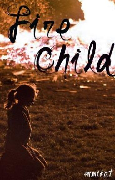 Fire Child (Watty Awards!!)