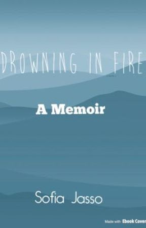 Drowning in Fire (A Memoir) by iloveliterature15