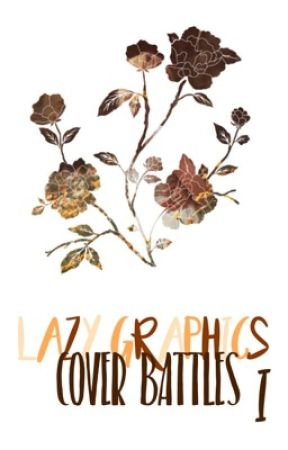 Lazy Graphics Cover Battles: First Edition 🌼 by Couchpotato2022