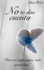 No te das cuenta by AlmaFlorez