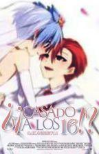 Casado a los 16 (Omegaverse) (EDITANDO) by AkaneShiota