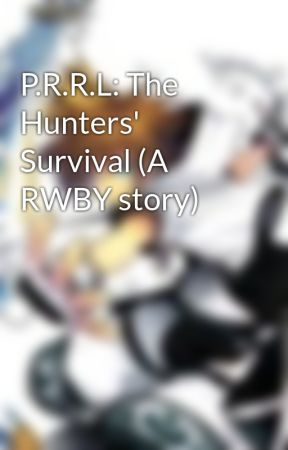 P.R.R.L: The Hunters' Survival (A RWBY story) by jackeroni