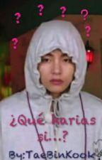 Que harias si... [BTS] by TaeBinKook