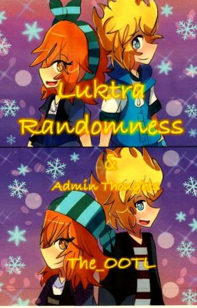 Luktra Randomness and Admin Thoughts ^^ by The_OOTL