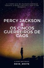 Percy Jackson e os Cinco guerreiros de Caos by neve_white
