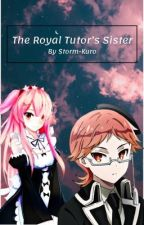 The Royal Tutor's Sister (The Royal Tutor Fanfic) [On Hold] by Storm-Kuro