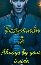 Always by your side (Temporada 2) (Niklaus y tu) by stephaniuxa