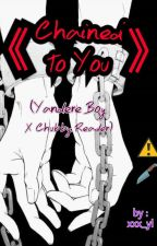 Chained To You (Yandere Boys X Chubby Reader) by xxx_yl