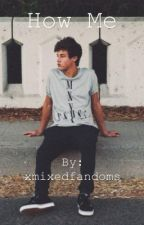 How Me? || Cameron Dallas Fan Fiction by xmixedfandoms