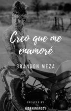 Creo que me enamore • Brandon Meza by DayanaRdz1
