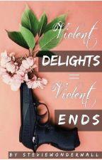 Violent Delights = Violent Ends by steviewonderwall