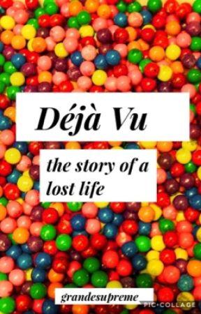 Déjà Vu : The Story Of A Lost Life by grandesupreme