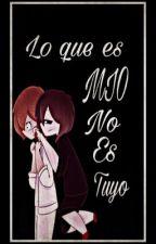 Lo que es MIO NO es tuyo  Fredica  by JXNGH0SE0K