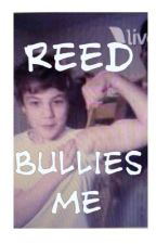 Reed Bullies Me (Reed Deming Fanfic) by _Reedling_
