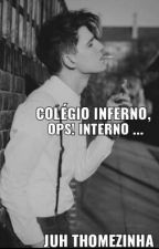Colégio Inferno. Ops! Interno. by JuhThomezinha