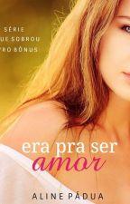 Era pra ser amor (Série O que sobrou - Livro bônus) DEGUSTAÇÃO by AlinePadua
