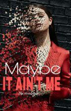 Maybe It Ain't Me| Zakończone ✔ by xsaraxs