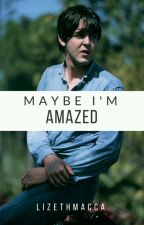 Maybe I'm Amazed • Paul McCartney y Tú. by lizethmacca
