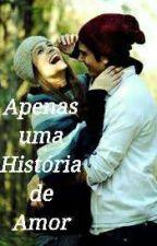Apenas uma história de amor by LariiSantos365